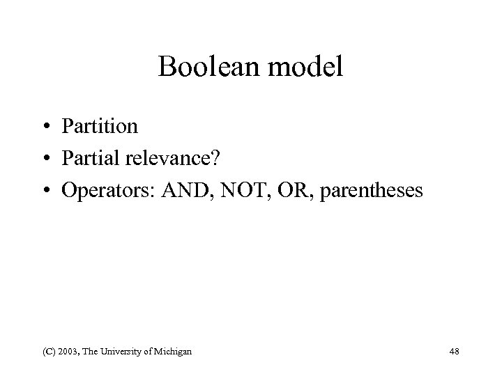 Boolean model • Partition • Partial relevance? • Operators: AND, NOT, OR, parentheses (C)