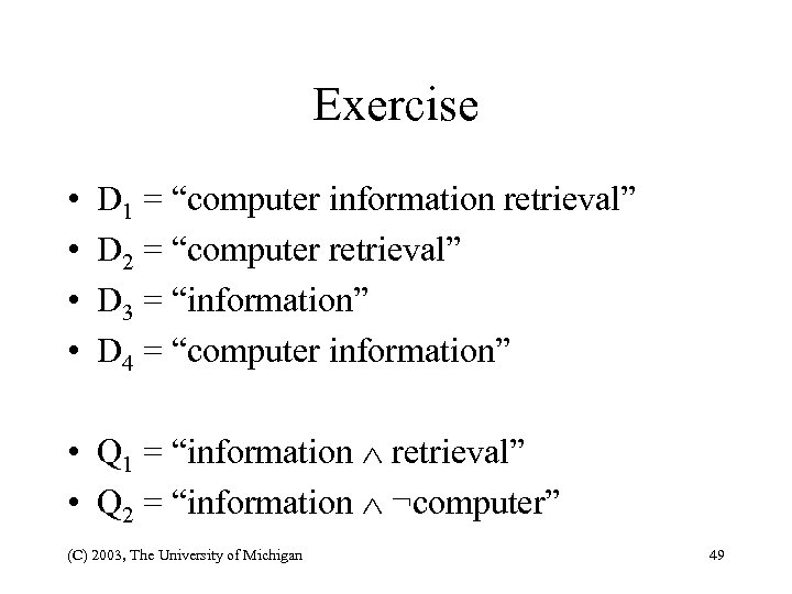 "Exercise • • D 1 = ""computer information retrieval"" D 2 = ""computer retrieval"""