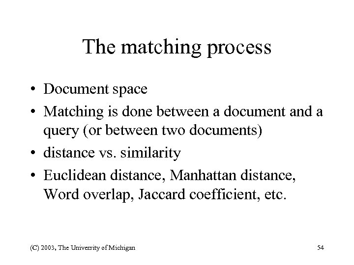 The matching process • Document space • Matching is done between a document and