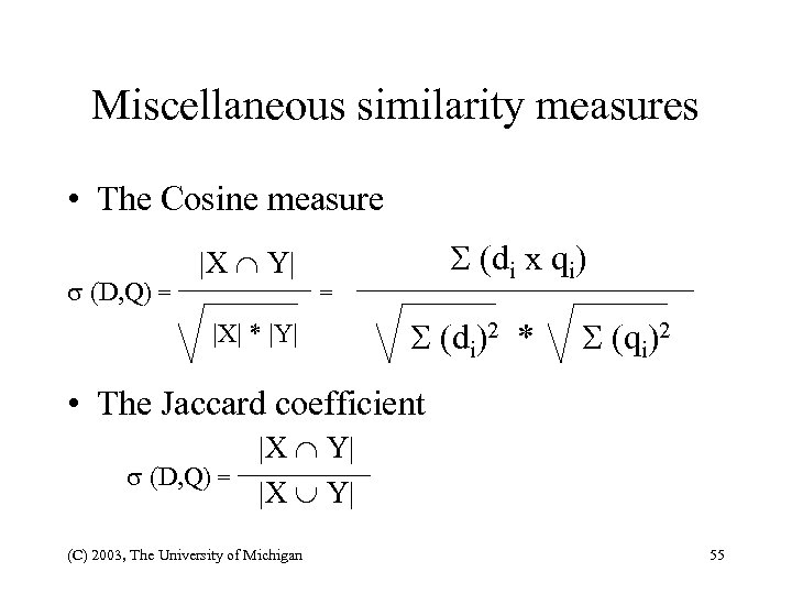Miscellaneous similarity measures • The Cosine measure (D, Q) = (di x qi) |X