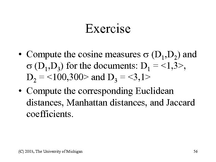 Exercise • Compute the cosine measures (D 1, D 2) and (D 1, D