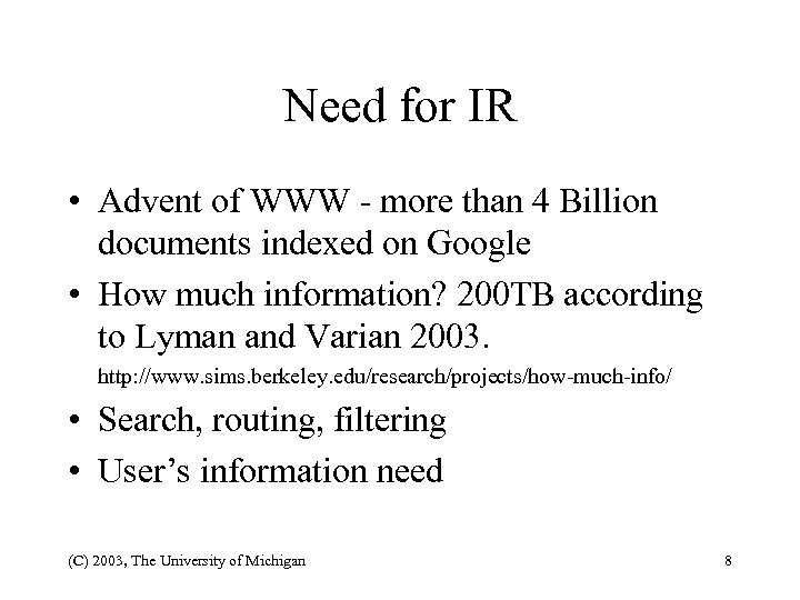 Need for IR • Advent of WWW - more than 4 Billion documents indexed