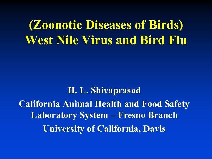 (Zoonotic Diseases of Birds) West Nile Virus and Bird Flu H. L. Shivaprasad California