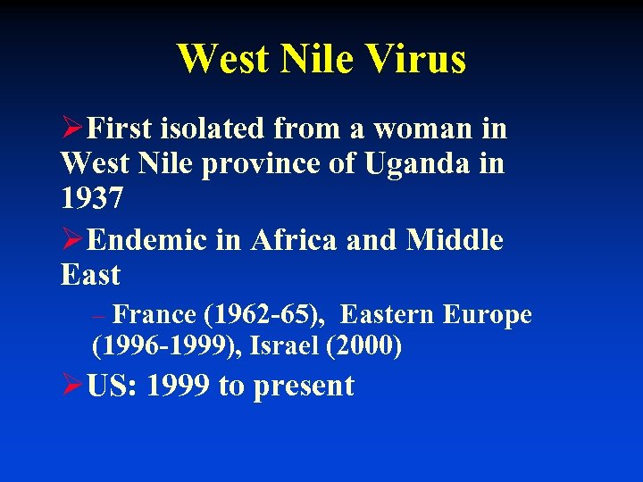 West Nile Virus ØFirst isolated from a woman in West Nile province of Uganda