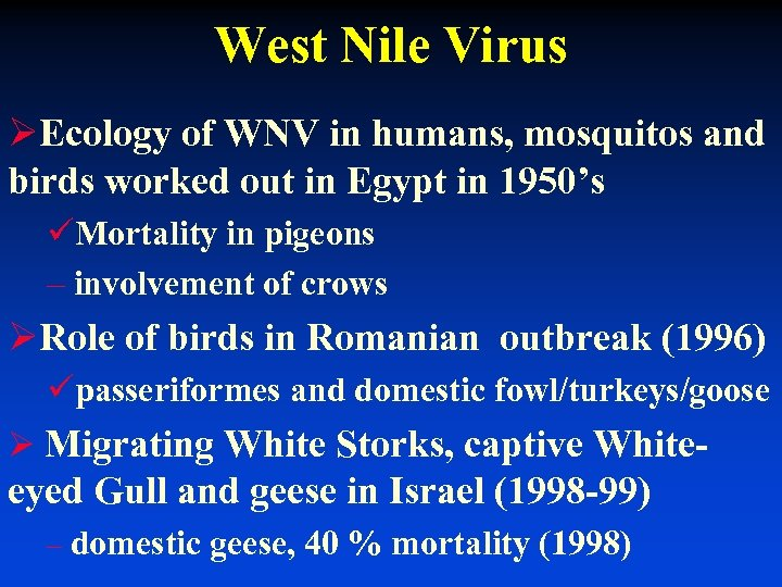 West Nile Virus ØEcology of WNV in humans, mosquitos and birds worked out in
