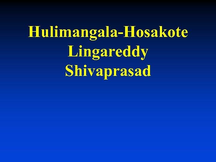 Hulimangala-Hosakote Lingareddy Shivaprasad