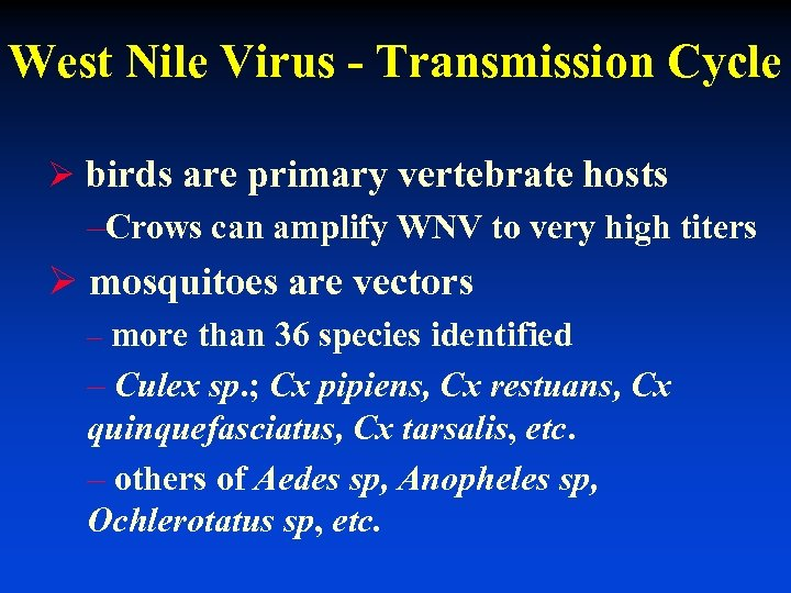 West Nile Virus - Transmission Cycle Ø birds are primary vertebrate hosts –Crows can