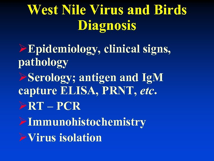 West Nile Virus and Birds Diagnosis ØEpidemiology, clinical signs, pathology ØSerology; antigen and Ig.