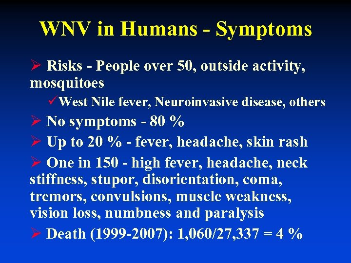 WNV in Humans - Symptoms Ø Risks - People over 50, outside activity, mosquitoes