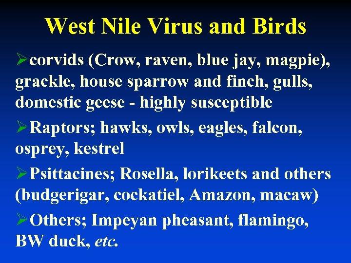 West Nile Virus and Birds Øcorvids (Crow, raven, blue jay, magpie), grackle, house sparrow