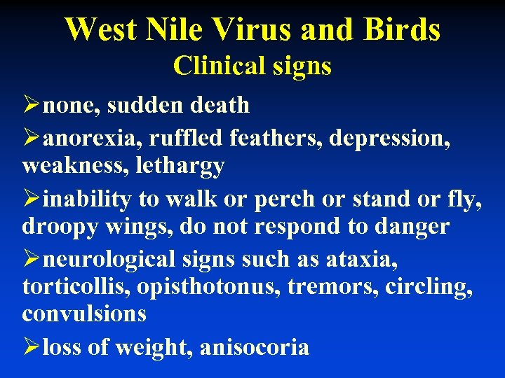 West Nile Virus and Birds Clinical signs Ønone, sudden death Øanorexia, ruffled feathers, depression,