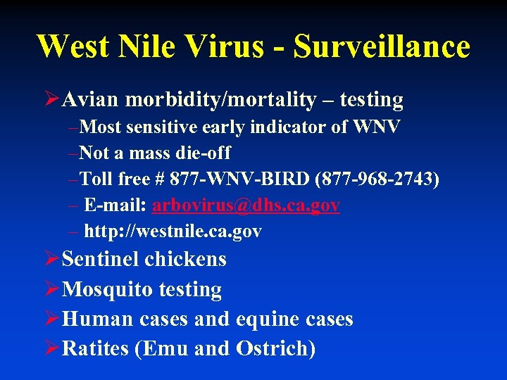 West Nile Virus - Surveillance ØAvian morbidity/mortality – testing –Most sensitive early indicator of