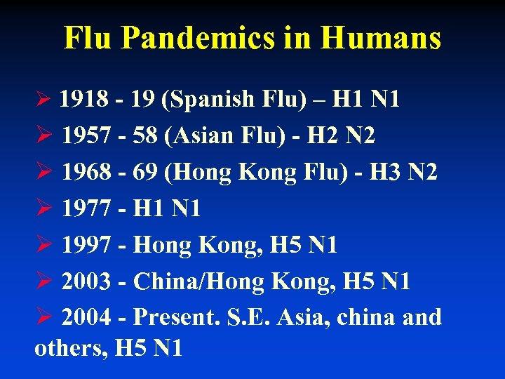 Flu Pandemics in Humans Ø 1918 - 19 (Spanish Flu) – H 1 N