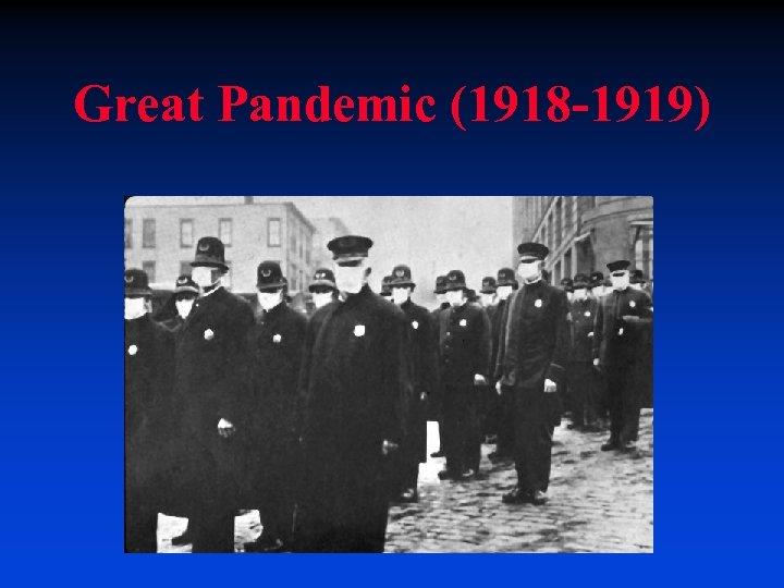 Great Pandemic (1918 -1919)