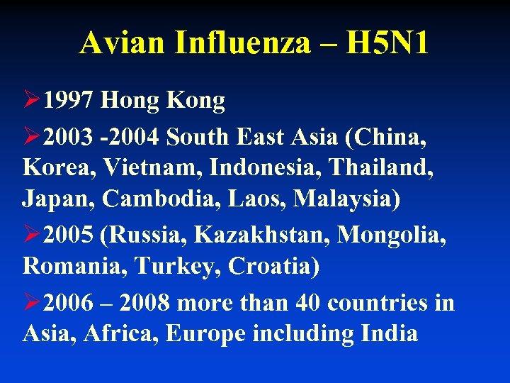 Avian Influenza – H 5 N 1 Ø 1997 Hong Kong Ø 2003 -2004