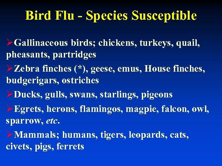 Bird Flu - Species Susceptible ØGallinaceous birds; chickens, turkeys, quail, pheasants, partridges ØZebra finches