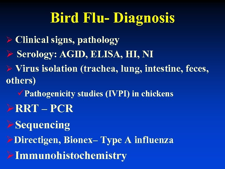 Bird Flu- Diagnosis Ø Clinical signs, pathology Ø Serology: AGID, ELISA, HI, NI Ø