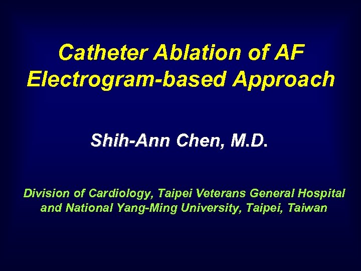 Catheter Ablation of AF Electrogram-based Approach Shih-Ann Chen, M. D. Division of Cardiology, Taipei