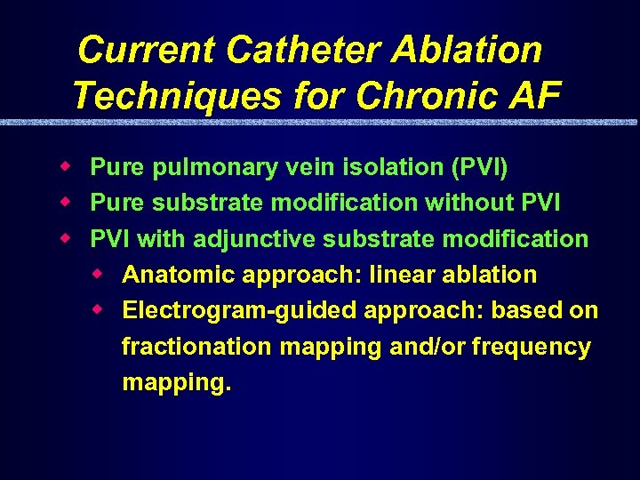 Current Catheter Ablation Techniques for Chronic AF w Pure pulmonary vein isolation (PVI) w