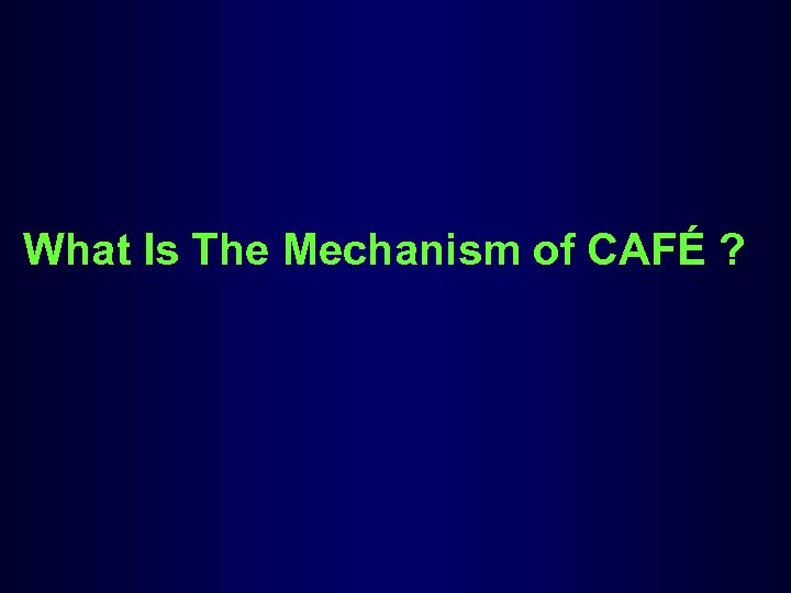 What Is The Mechanism of CAFÉ ?