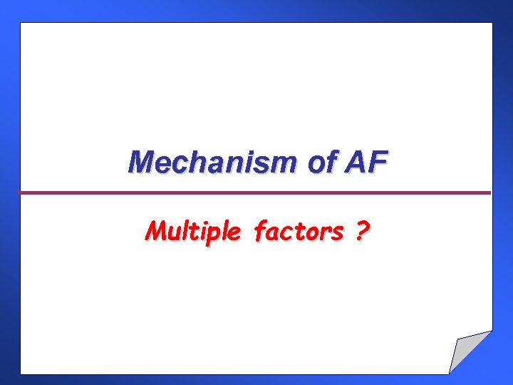 Mechanism of AF Multiple factors ?