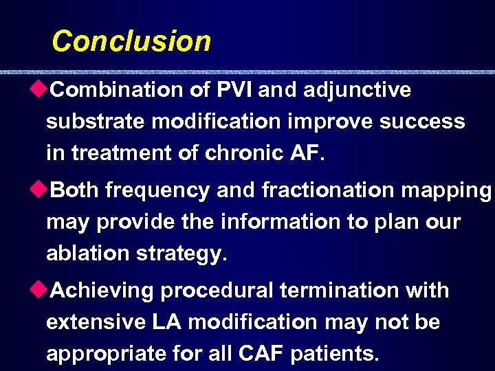 Conclusion u. Combination of PVI and adjunctive substrate modification improve success in treatment of