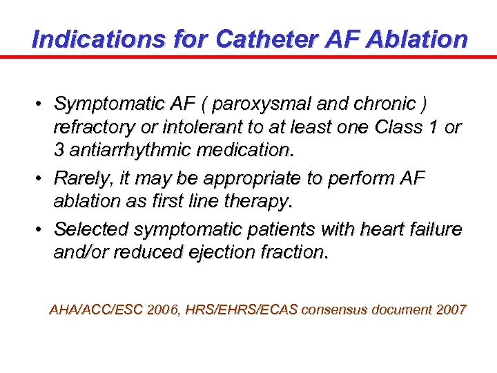 Indications for Catheter AF Ablation • Symptomatic AF ( paroxysmal and chronic ) refractory