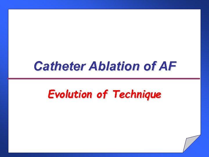 Catheter Ablation of AF Evolution of Technique