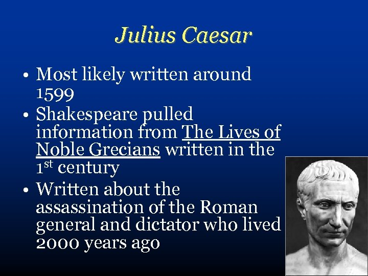 Julius Caesar • Most likely written around 1599 • Shakespeare pulled information from The