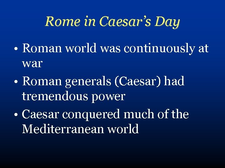 Rome in Caesar's Day • Roman world was continuously at war • Roman generals