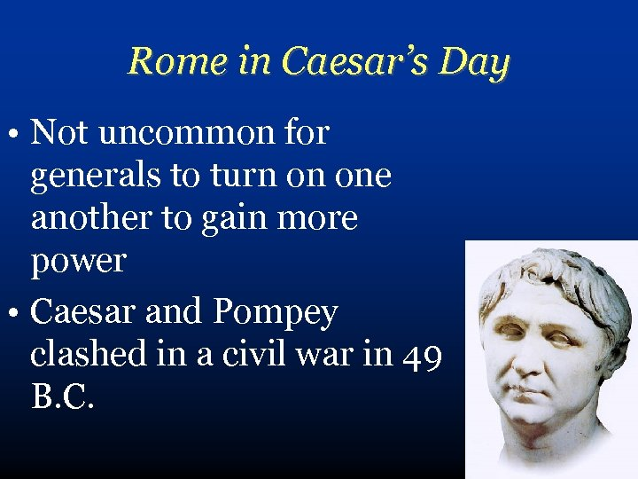 Rome in Caesar's Day • Not uncommon for generals to turn on one another