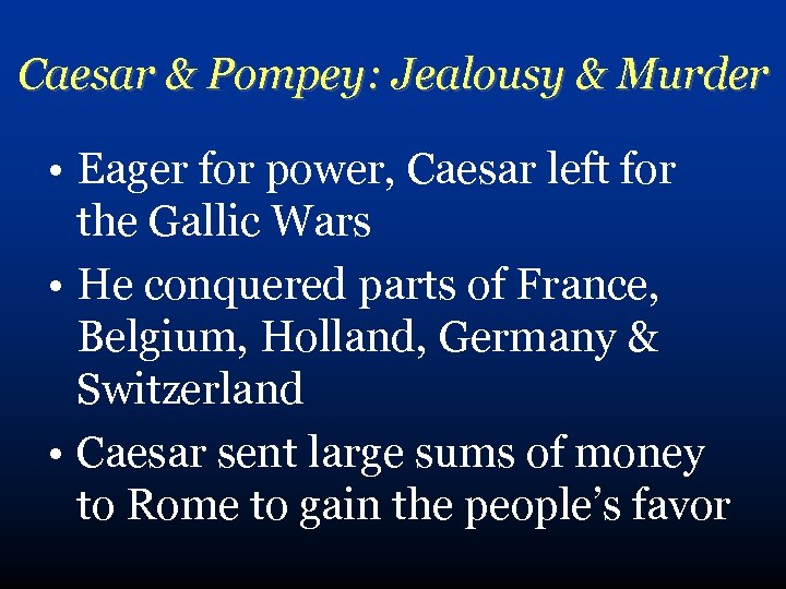Caesar & Pompey: Jealousy & Murder • Eager for power, Caesar left for the