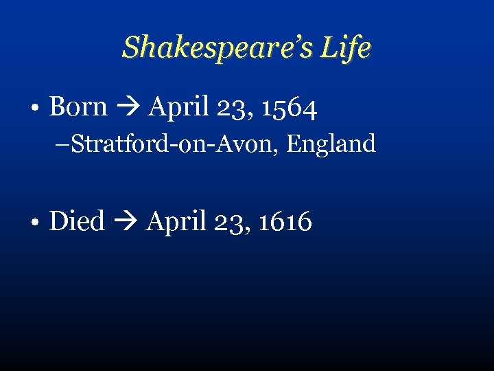 Shakespeare's Life • Born April 23, 1564 –Stratford-on-Avon, England • Died April 23, 1616