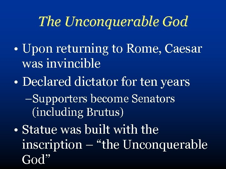 The Unconquerable God • Upon returning to Rome, Caesar was invincible • Declared dictator