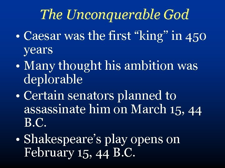 """The Unconquerable God • Caesar was the first """"king"""" in 450 years • Many"""