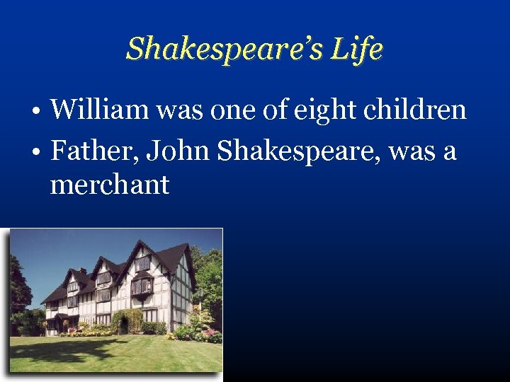Shakespeare's Life • William was one of eight children • Father, John Shakespeare, was
