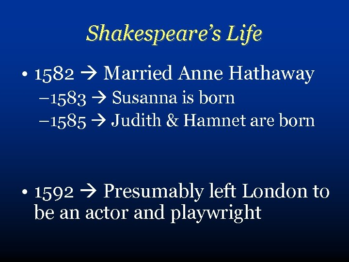 Shakespeare's Life • 1582 Married Anne Hathaway – 1583 Susanna is born – 1585