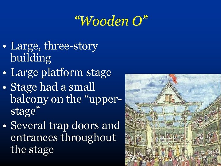 """""""Wooden O"""" • Large, three-story building • Large platform stage • Stage had a"""