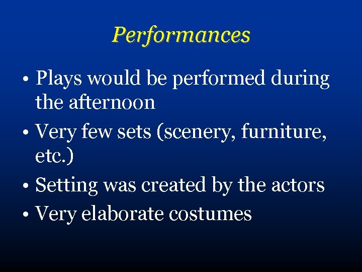 Performances • Plays would be performed during the afternoon • Very few sets (scenery,