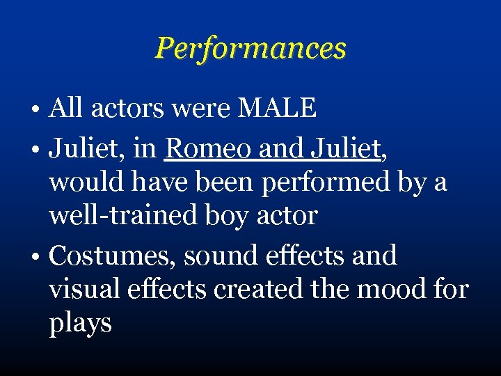 Performances • All actors were MALE • Juliet, in Romeo and Juliet, would have