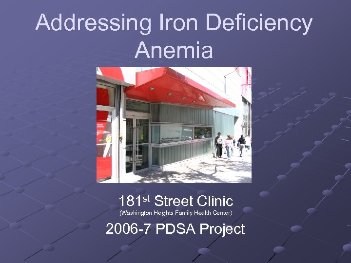 Addressing Iron Deficiency Anemia 181 st Street Clinic (Washington Heights Family Health Center) 2006
