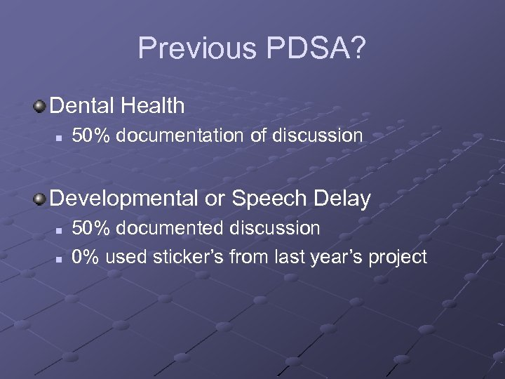 Previous PDSA? Dental Health n 50% documentation of discussion Developmental or Speech Delay n