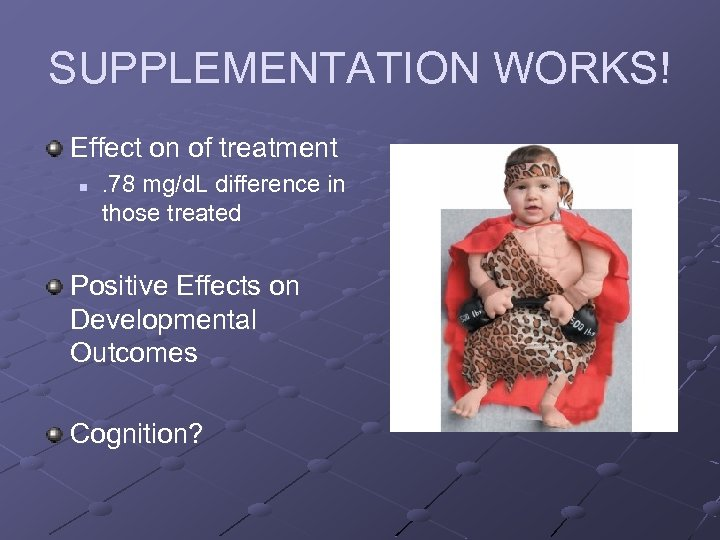 SUPPLEMENTATION WORKS! Effect on of treatment n . 78 mg/d. L difference in those