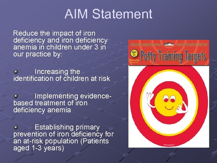 AIM Statement Reduce the impact of iron deficiency and iron deficiency anemia in children
