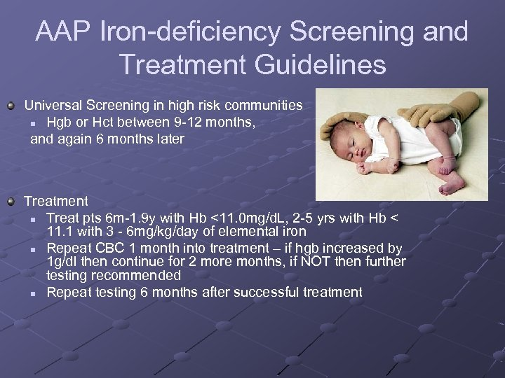 AAP Iron-deficiency Screening and Treatment Guidelines Universal Screening in high risk communities n Hgb