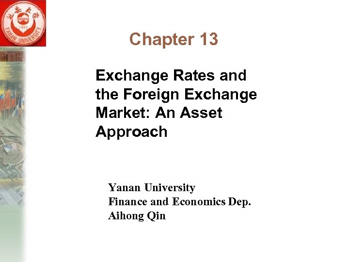 Chapter 13 Exchange Rates and the Foreign Exchange Market: An Asset Approach Yanan University