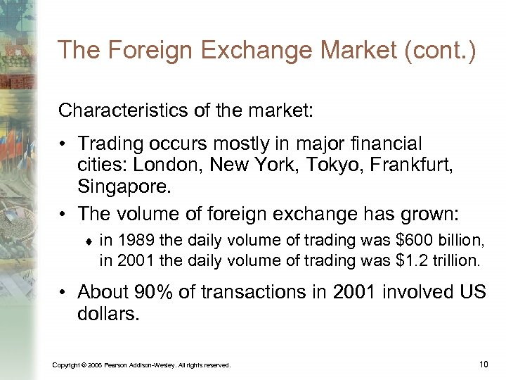 The Foreign Exchange Market (cont. ) Characteristics of the market: • Trading occurs mostly