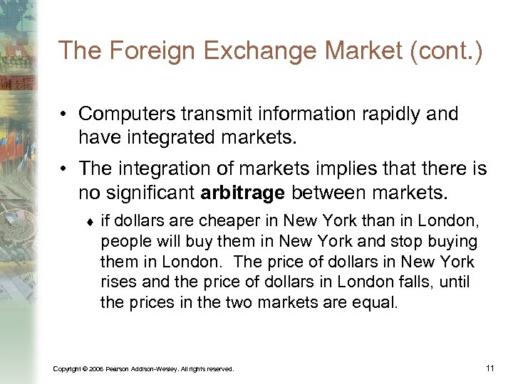 The Foreign Exchange Market (cont. ) • Computers transmit information rapidly and have integrated