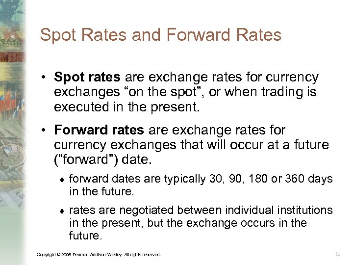 Spot Rates and Forward Rates • Spot rates are exchange rates for currency exchanges