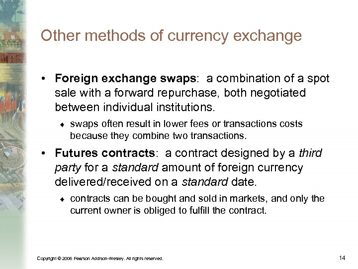 Other methods of currency exchange • Foreign exchange swaps: a combination of a spot